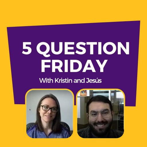 5 Question Friday with Kristin and Jesús