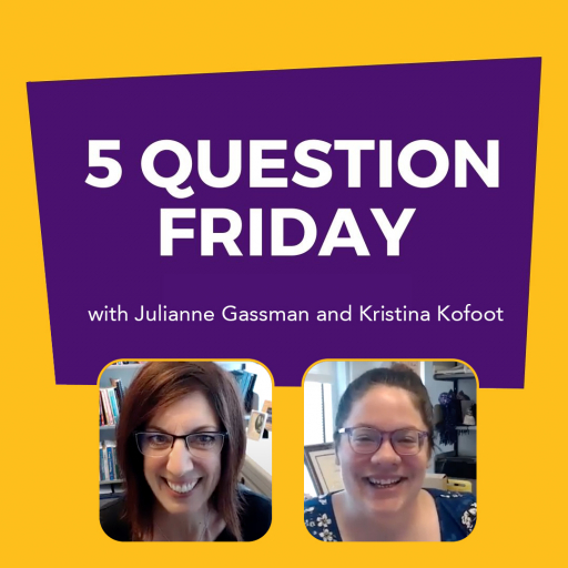 #FiveQuestionFriday with Julianne Gassman and Kristina Kofoot