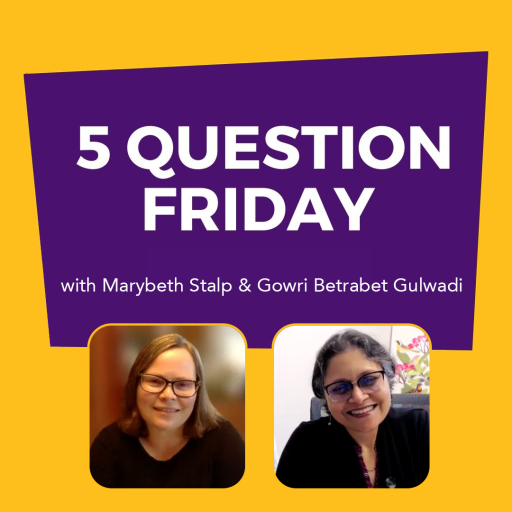 #FiveQuestionFriday with Marybeth Stalp and Gowri Betrabet Gulwadi